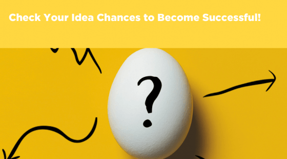 Check Your Idea Chances to Become Successful!