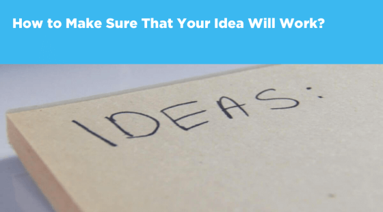 How to Make Sure That Your Idea Will Work?