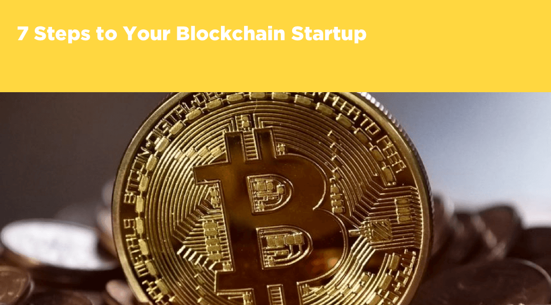 7 Steps to Your Blockchain Startup