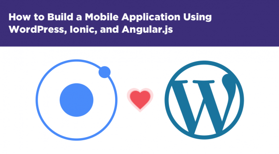 How to Build a Mobile Application Using WordPress, Ionic, and Angular.js