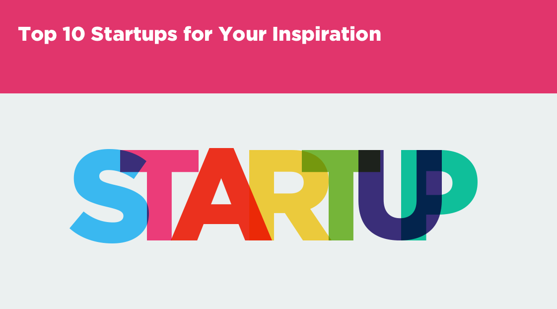 Top 10 Startups for Your Inspiration