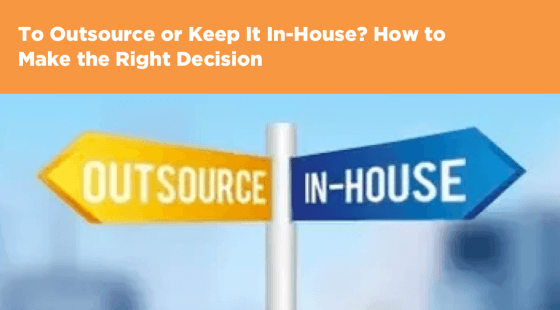To Outsource or Keep It In-House? How to Make the Right Decision