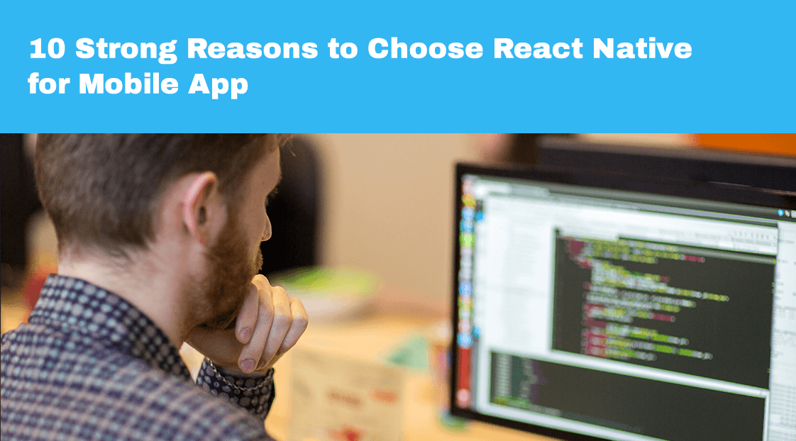 10 Strong Reasons to Choose React Native for Mobile App