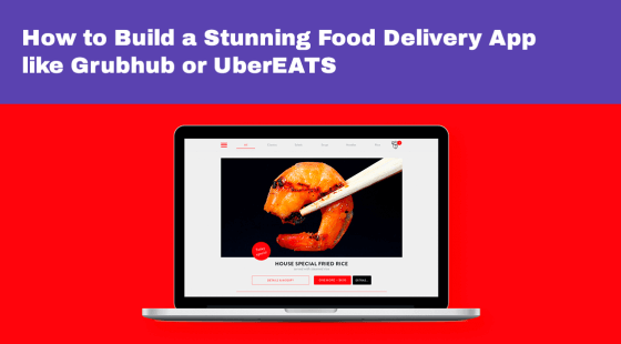 How to Build a Stunning Food Delivery App like Grubhub or UberEATS