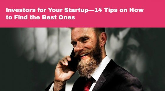 Investors for Your Startup—14 Tips on How to Find the Best Ones