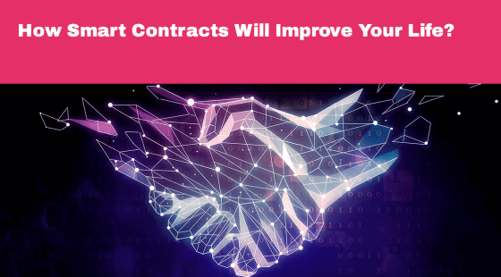How Smart Contracts Will Improve Your Life?