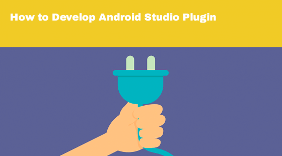 How to Develop Android Studio Plugin