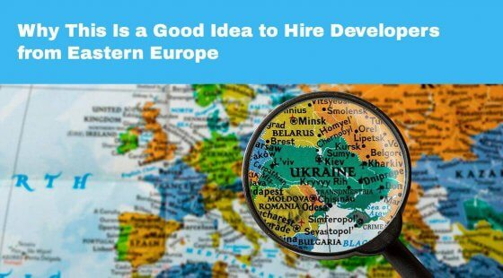 Why This Is a Good Idea to Hire Developers from Eastern Europe