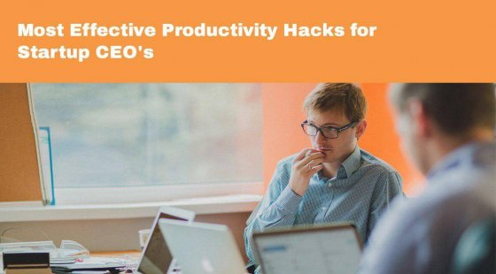 Most Effective Productivity Hacks for Startup CEO's