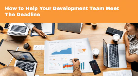 How to Help Your Development Team Meet The Deadline