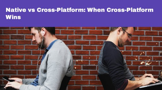Native vs Cross-Platform: Which App Development Do You Choose?