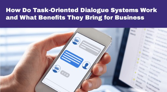 How Do Task-Oriented Dialogue Systems Work and What Benefits They Bring for Business
