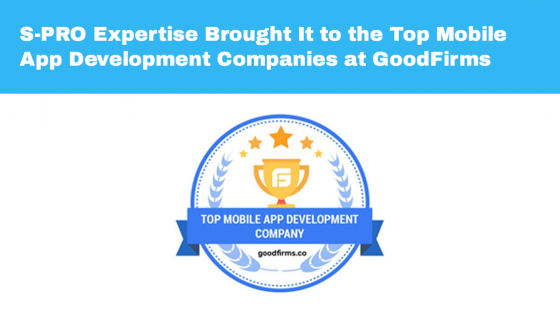 S-PRO Expertise Brought It to the Top Mobile App Development Companies at GoodFirms