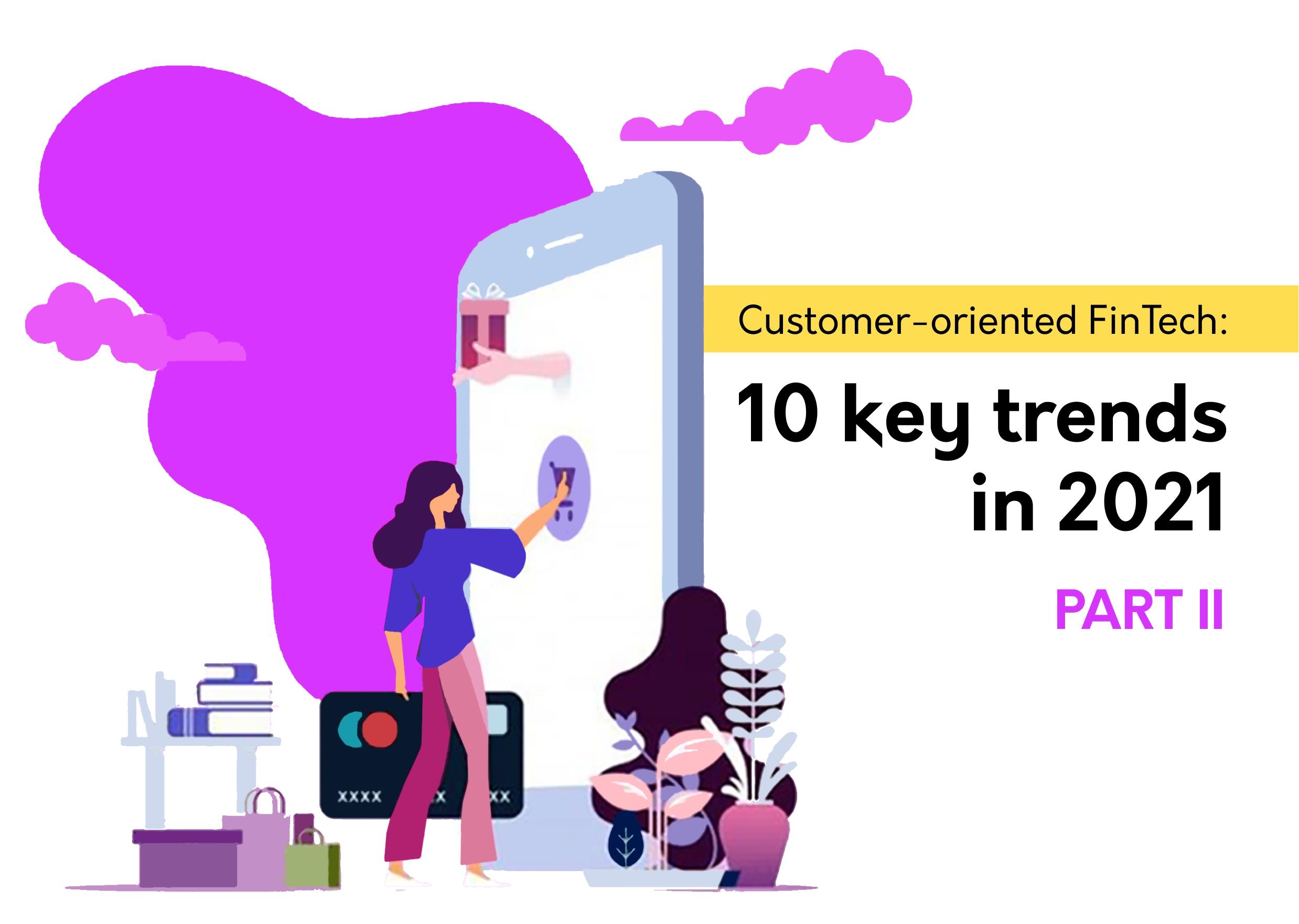 Customer-oriented FinTech: 10 key trends in 2021. Part II